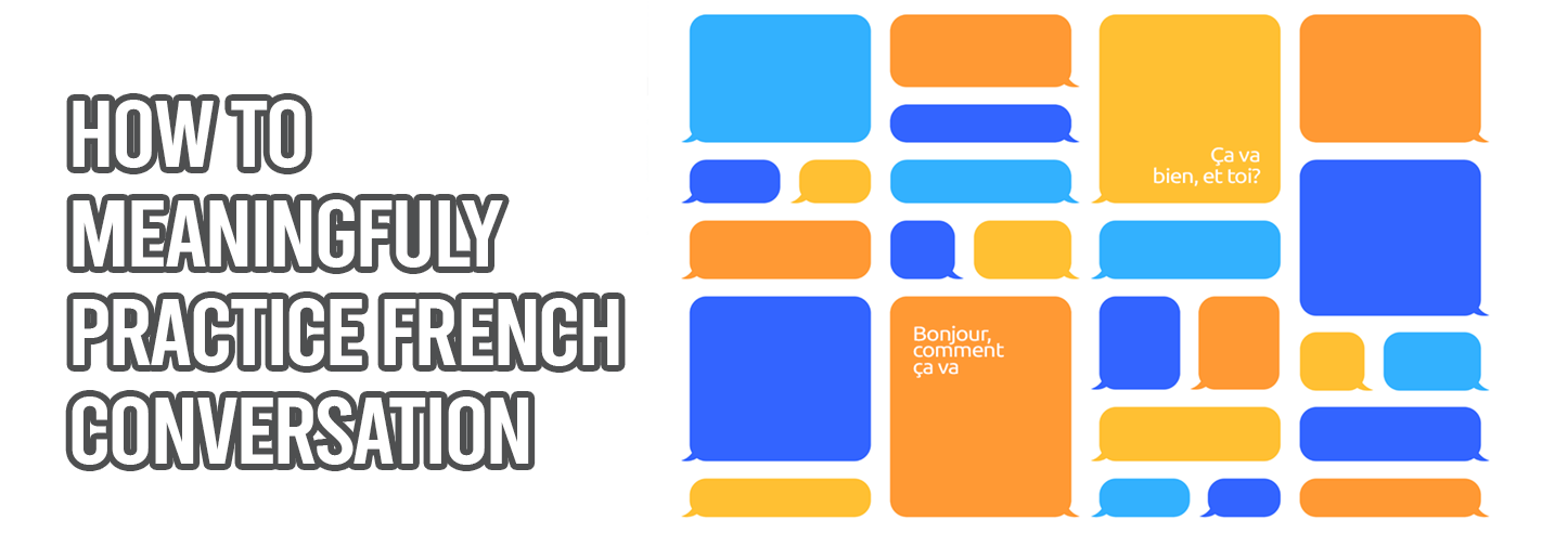 Meaningfully Practice French Conversation