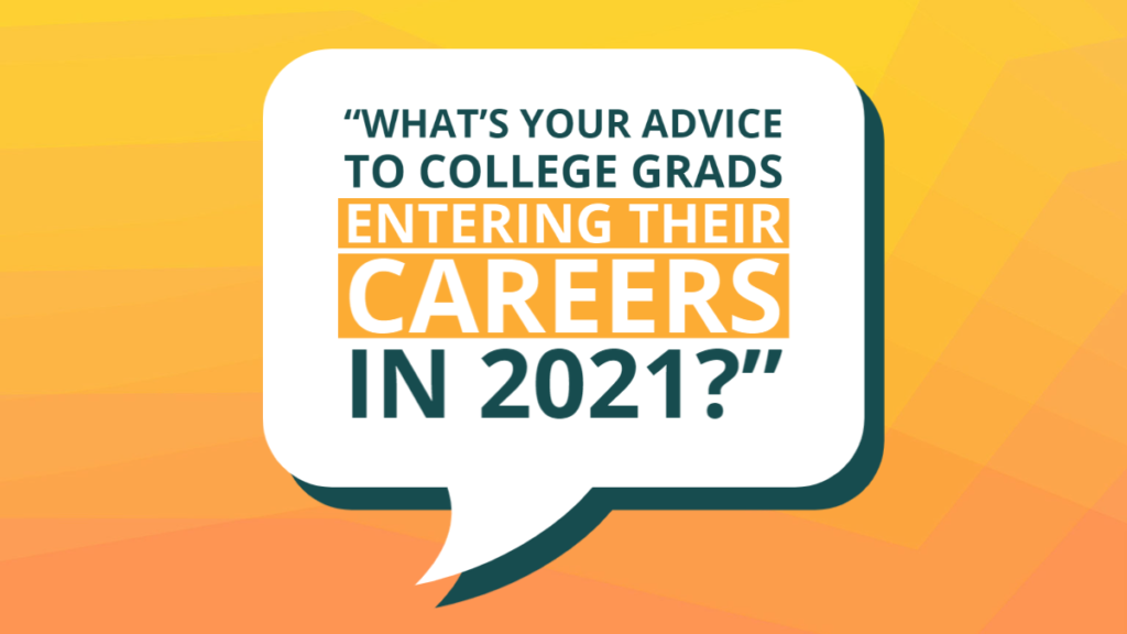 Whats Your Advice to College Grad Entering Their Careers
